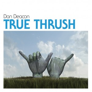Dan Deacon True Thrush